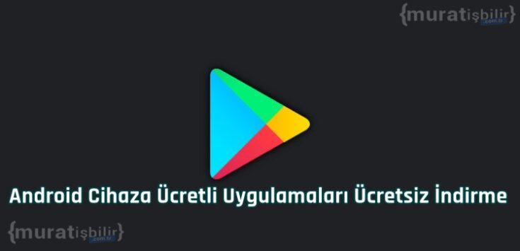 Android Cihaza Ücretli Uygulamaları Ücretsiz İndirme