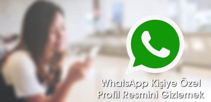 WhatsApp Kişiye Özel Profil Resmi Gizleme Nasıl Yapılır?