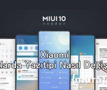 Xiaomi Cihazlarda Yazı Fontu Nasıl Değiştirilir?