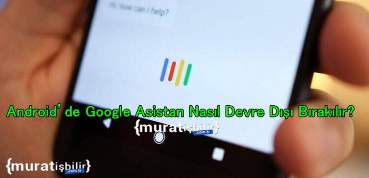 Android'de Google Asistan Nasıl Devre Dışı Bırakılır?