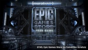 GTA5, Epic Games Store'da Tamamen Ücretsiz