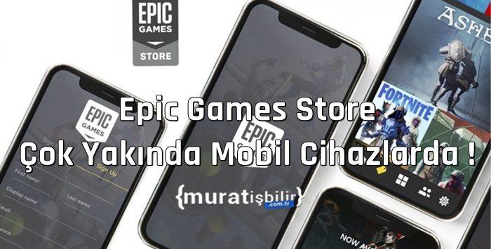 Epic Games Store Çok Yakında Mobil Cihazlarda !