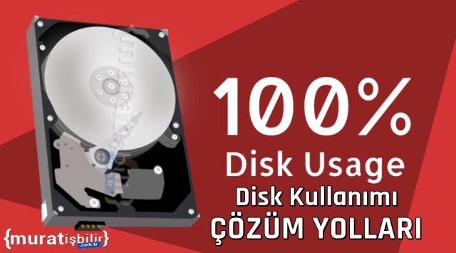 Disk Kullanımı %100 Hatası Çözüm Yolları