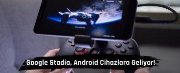 Google Stadia, Android Cihazlara Geliyor!