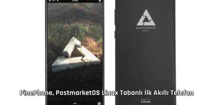 PinePhone, PostmarketOS Linux Tabanlı İlk Akıllı Telefon