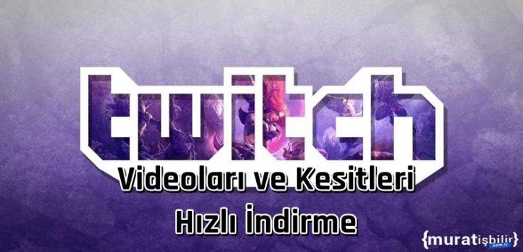 Twitch Videoları ve Kesitleri Nasıl İndirilir?
