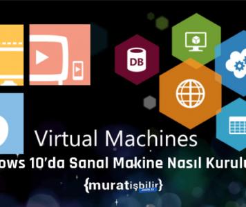 Windows 10'da Sanal Makine Nasıl Kurulur?