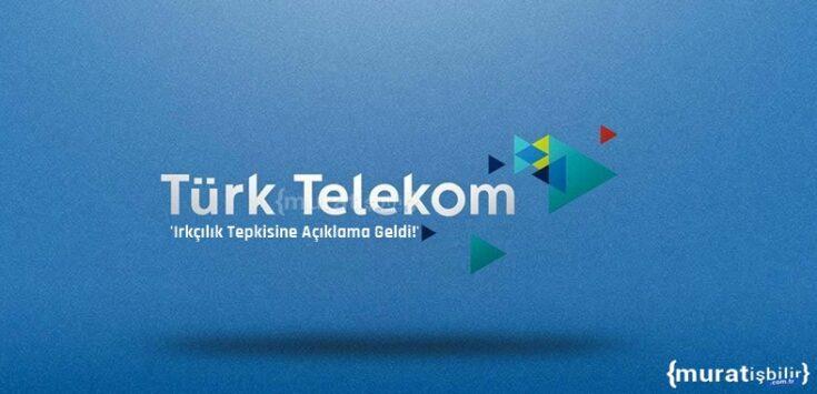 Türk Telekom'dan Irkçılık Tepkisine Açıklama Geldi!