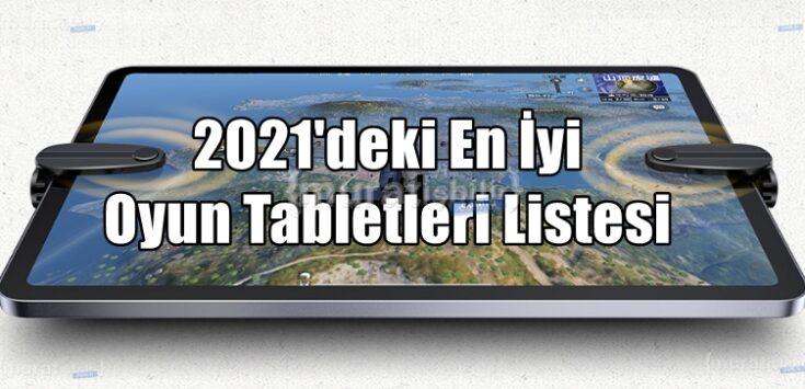 2021'deki En İyi Oyun Tabletleri Listesi