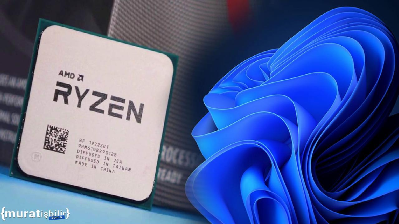 AMD İşlemciler, Windows 11'de Düşük Performans Gösterebilir
